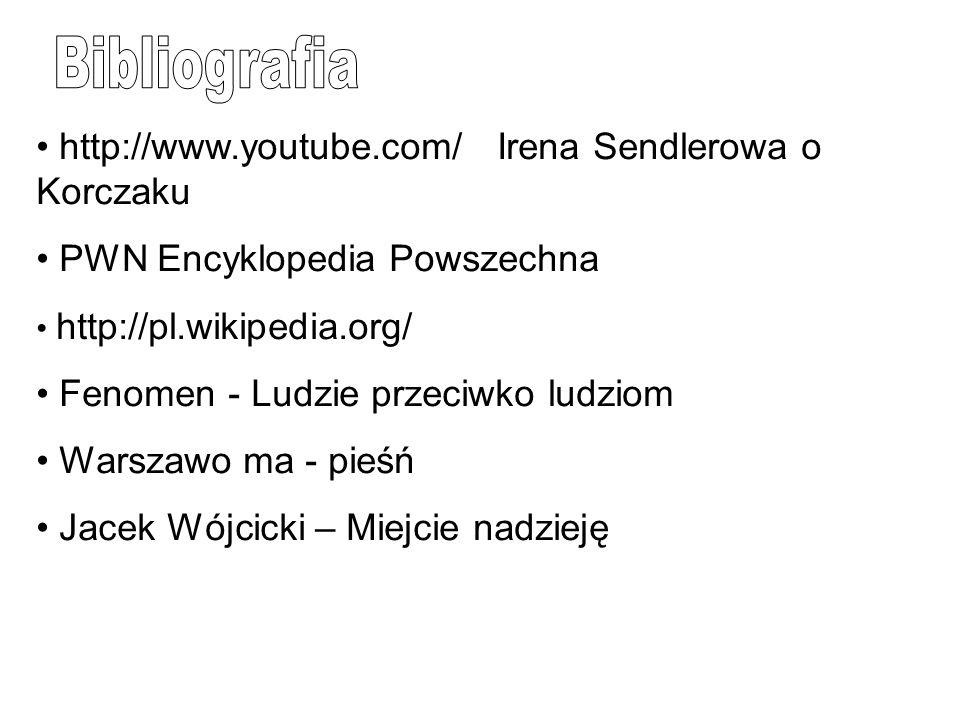 http://www.youtube.com/ Irena Sendlerowa o Korczaku PWN Encyklopedia Powszechna http://pl.wikipedia.org/ Fenomen - Ludzie przeciwko ludziom Warszawo m