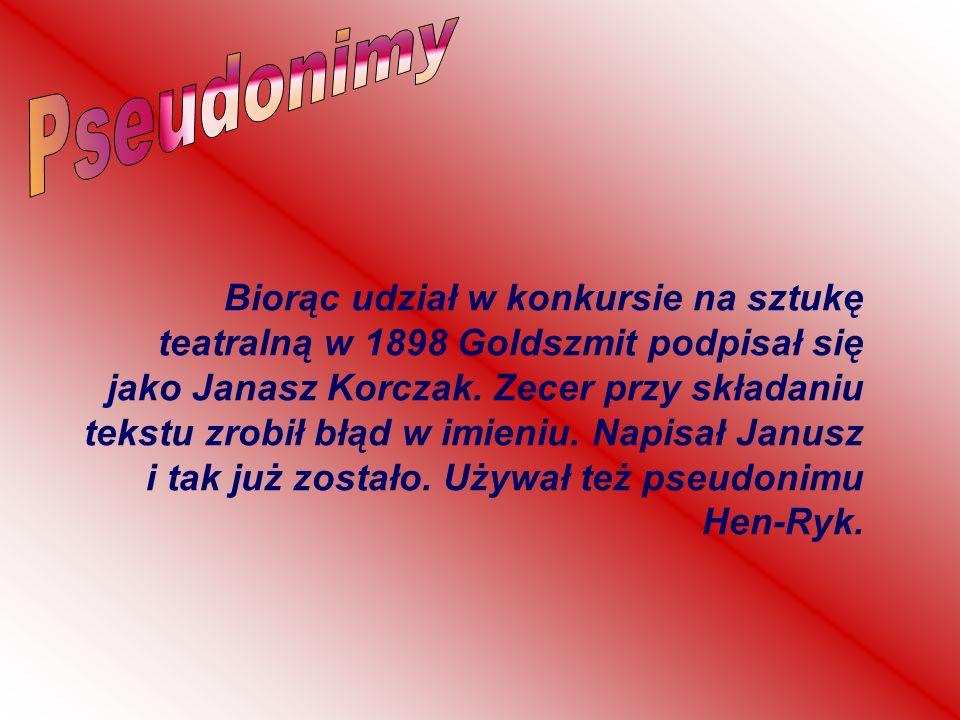 Biorąc udział w konkursie na sztukę teatralną w 1898 Goldszmit podpisał się jako Janasz Korczak. Zecer przy składaniu tekstu zrobił błąd w imieniu. Na