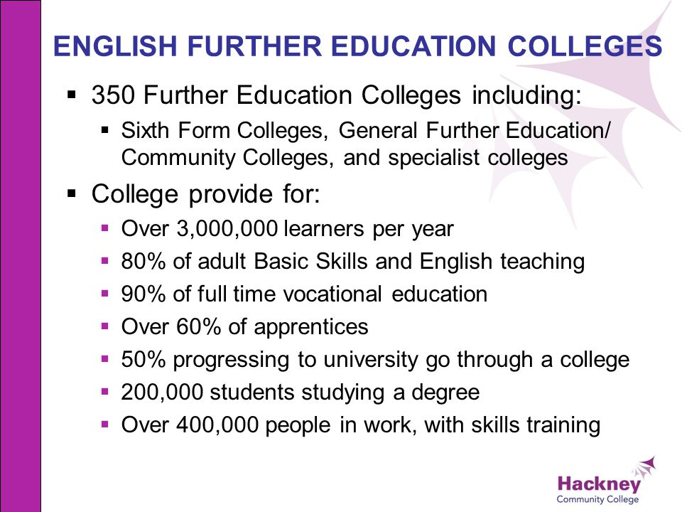 ENGLISH FURTHER EDUCATION COLLEGES 350 Further Education Colleges including: Sixth Form Colleges, General Further Education/ Community Colleges, and s