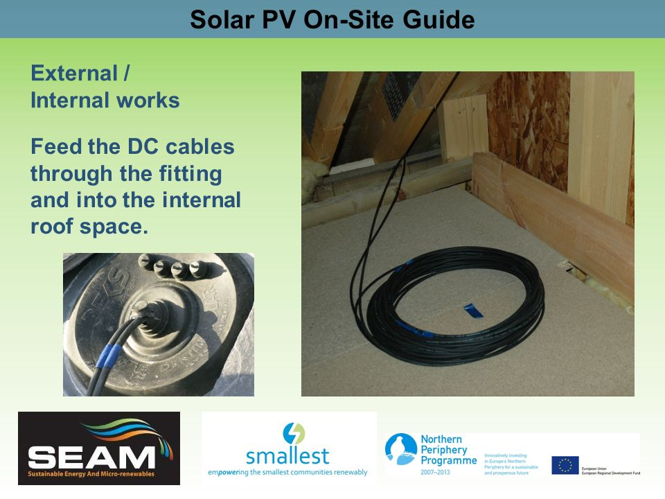 Solar PV On-Site Guide External / Internal works Feed the DC cables through the fitting and into the internal roof space.