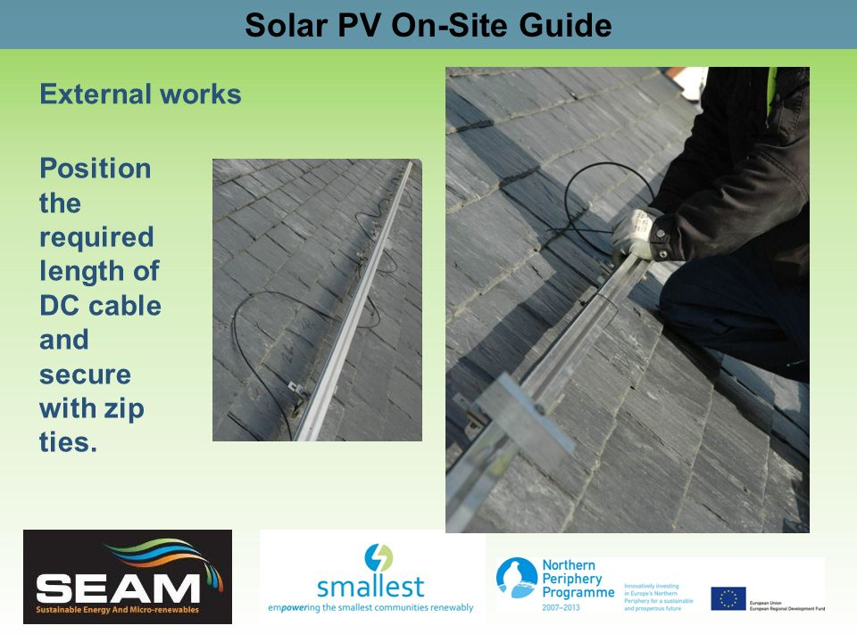 Solar PV On-Site Guide External works Position the required length of DC cable and secure with zip ties.