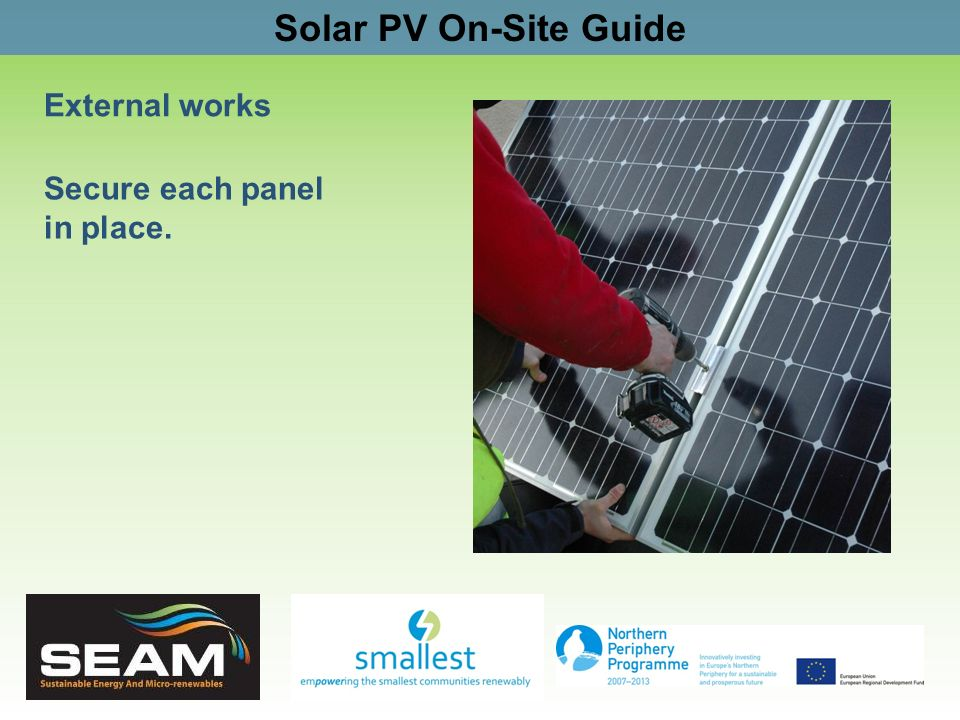Solar PV On-Site Guide External works Secure each panel in place.