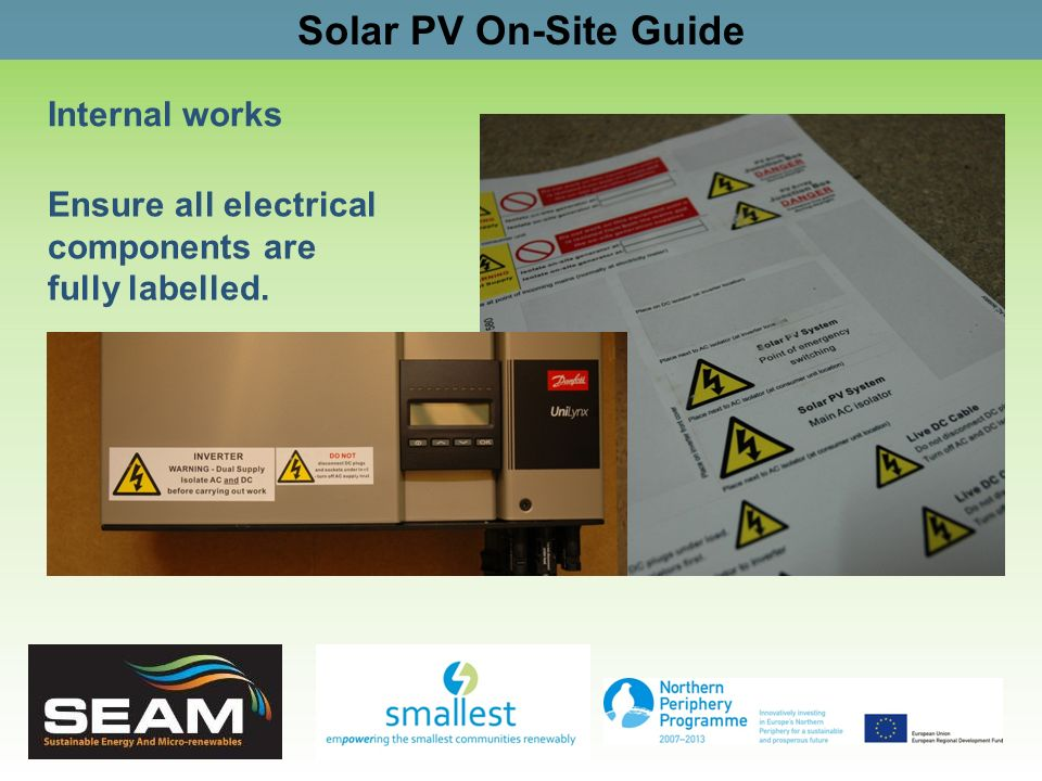 Solar PV On-Site Guide Internal works Ensure all electrical components are fully labelled.