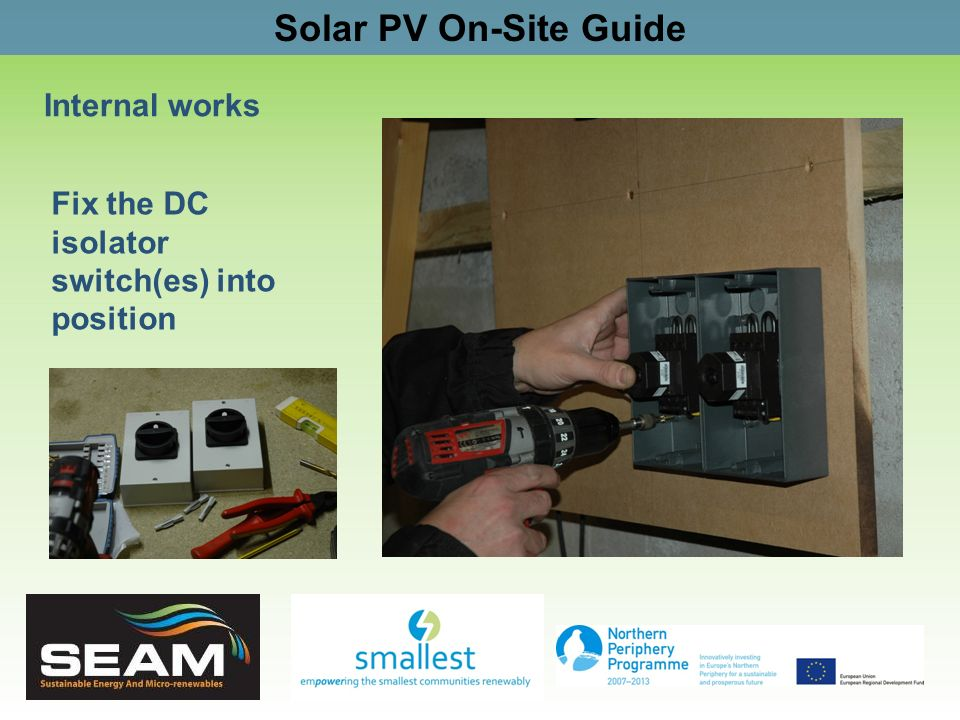 Solar PV On-Site Guide Internal works Fix the DC isolator switch(es) into position