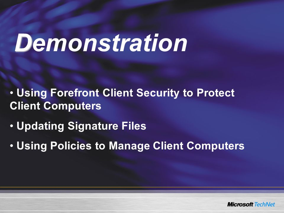 Demo Using Forefront Client Security to Protect Client Computers Updating Signature Files Using Policies to Manage Client Computers D Demonstration
