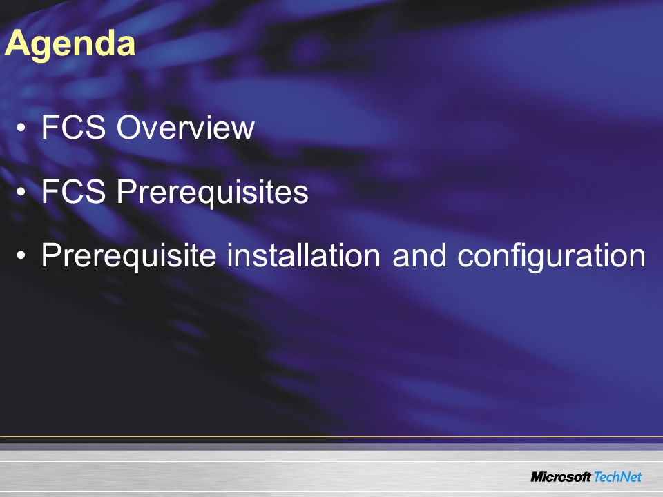 FCS Overview FCS Prerequisites Prerequisite installation and configuration Agenda
