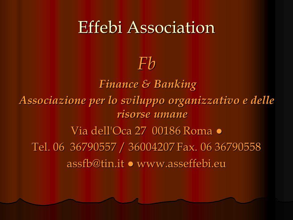 Effebi Association Fb Finance & Banking Finance & Banking Associazione per lo sviluppo organizzativo e delle risorse umane Via dell Oca 27 00186 Roma Via dell Oca 27 00186 Roma Tel.