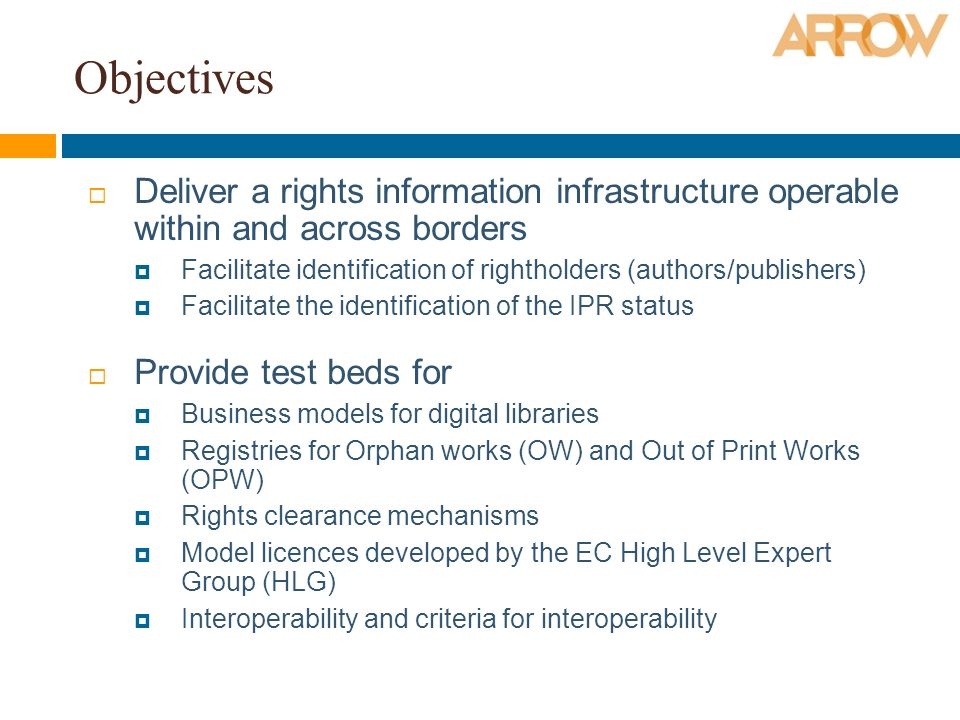 Role of RROs RROs as Metadata Provider Provide data about authors and publishers Provide data about available licenses RROs as End user Check Orphan Works Registry on behalf of rightholders Issue licences, according to national framework RROs as Orphan Works Registry Manager Validate declarations and requests