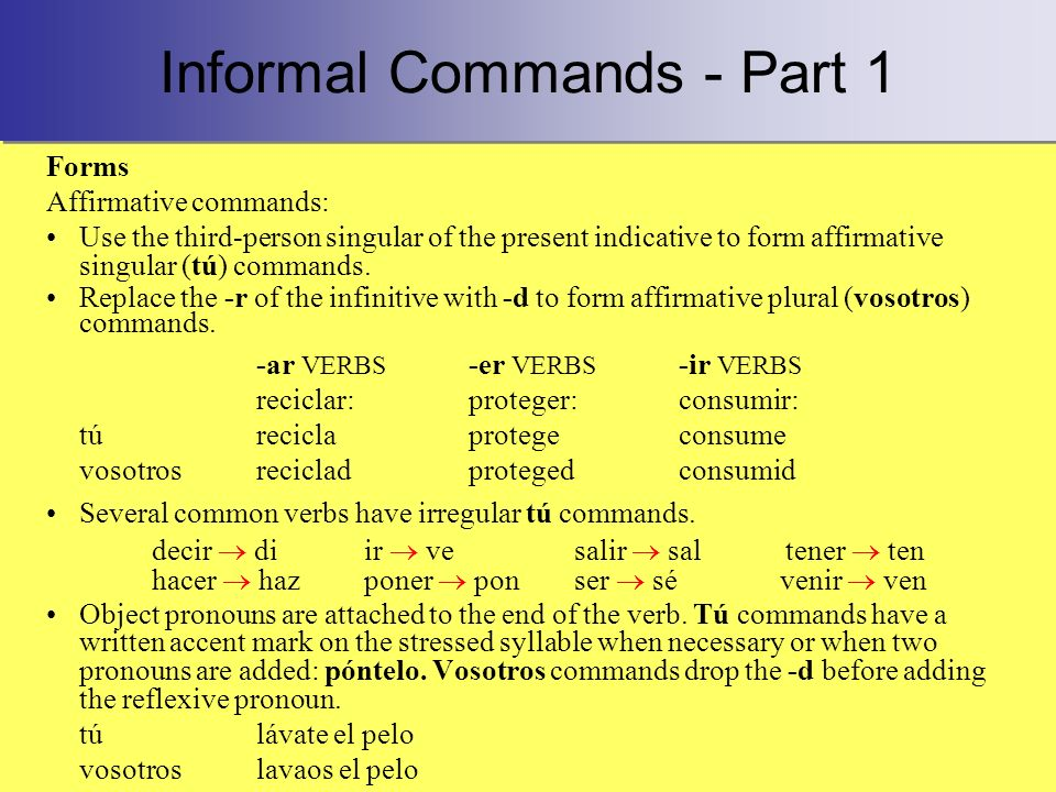 Informal Commands - Part 1 Forms Affirmative commands: Use the third-person singular of the present indicative to form affirmative singular (tú) comma