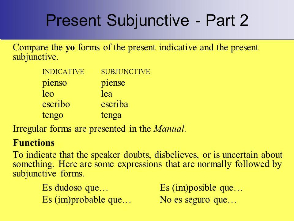Present Subjunctive - Part 2 Compare the yo forms of the present indicative and the present subjunctive. INDICATIVESUBJUNCTIVE piensopiense leolea esc