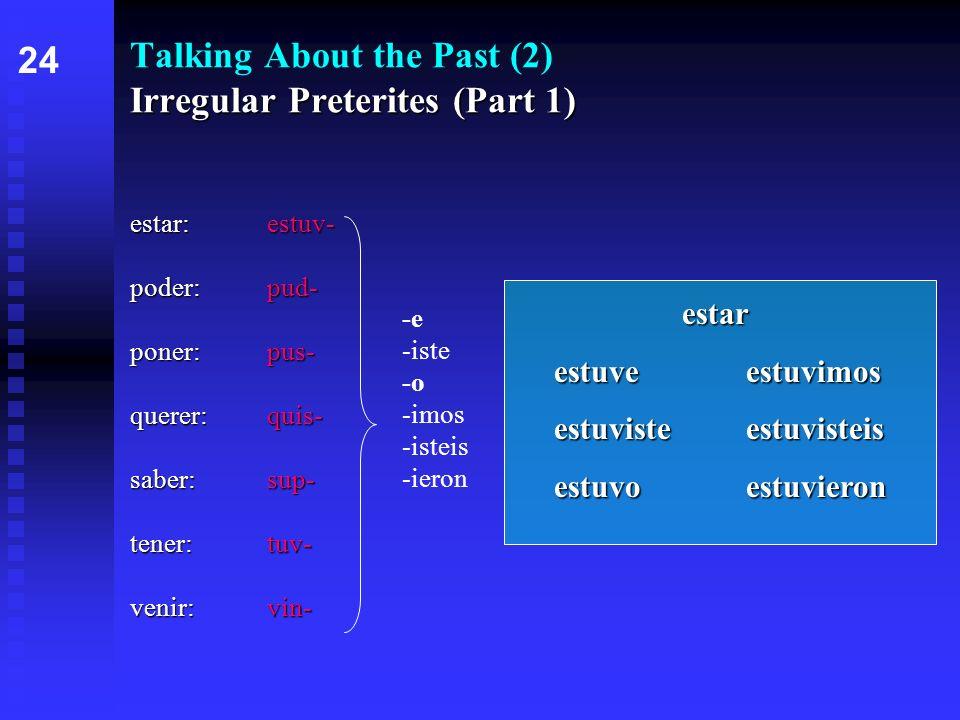 Irregular Preterites (Part 1) Talking About the Past (2) Irregular Preterites (Part 1) estar:estuv- poder:pud- poner:pus- querer:quis- saber:sup- tene