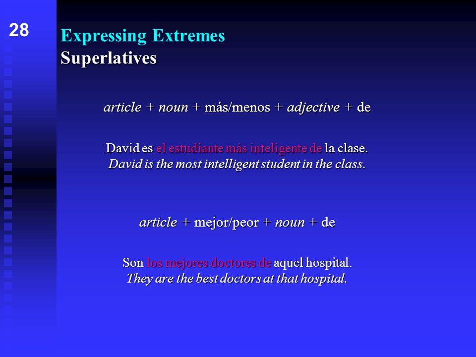 Superlatives Expressing Extremes Superlatives article + noun + más/menos + adjective + de David es el estudiante más inteligente de la clase. David is