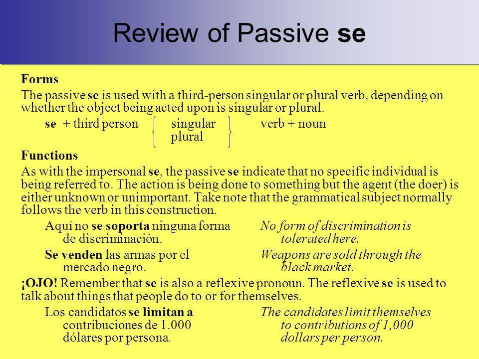 Review of Passive se Forms The passive se is used with a third-person singular or plural verb, depending on whether the object being acted upon is sin
