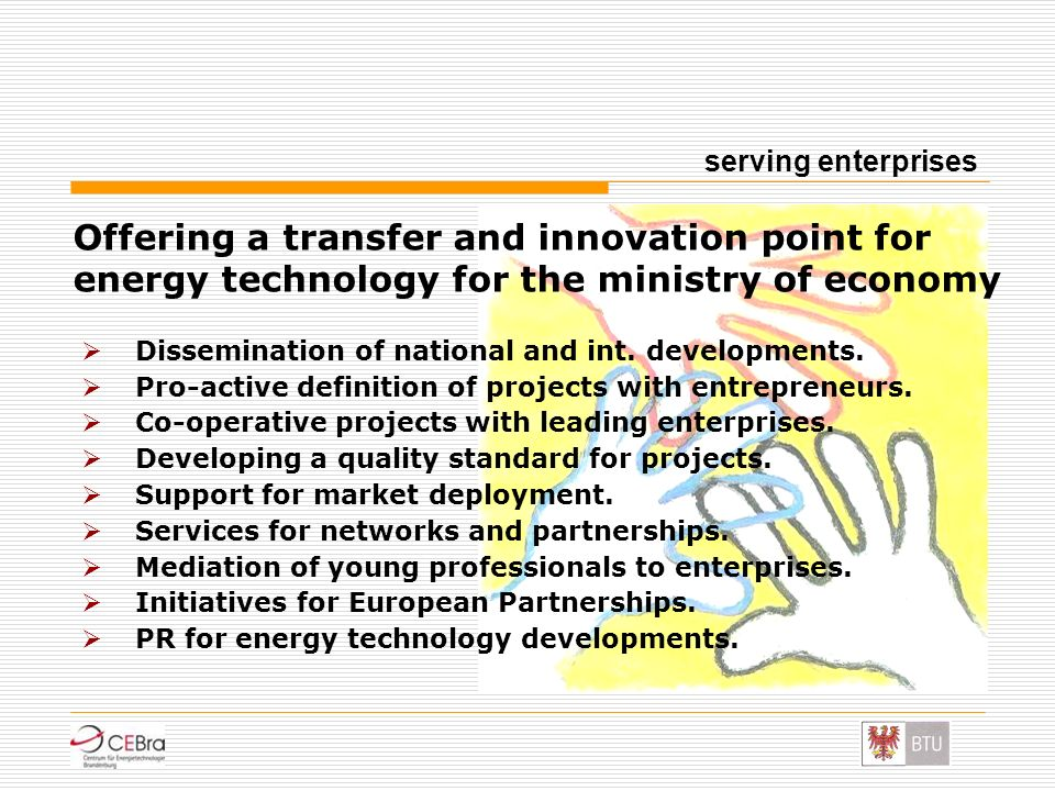 Dissemination of national and int. developments. Pro-active definition of projects with entrepreneurs. Co-operative projects with leading enterprises.