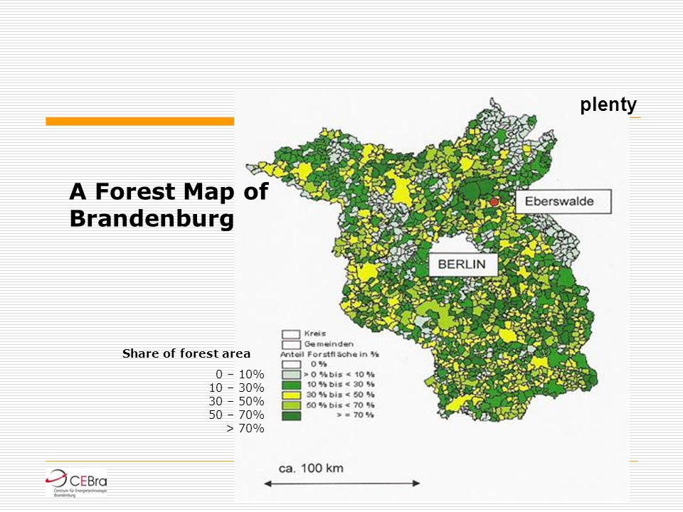 A Forest Map of Brandenburg plenty Share of forest area 0 – 10% 10 – 30% 30 – 50% 50 – 70% > 70%