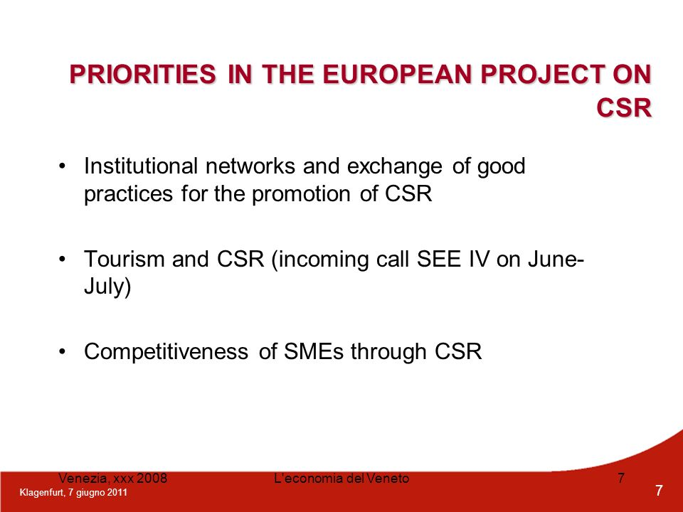 Klagenfurt, 7 giugno 2011 7 Venezia, xxx 2008L'economia del Veneto7 PRIORITIES IN THE EUROPEAN PROJECT ON CSR Institutional networks and exchange of g