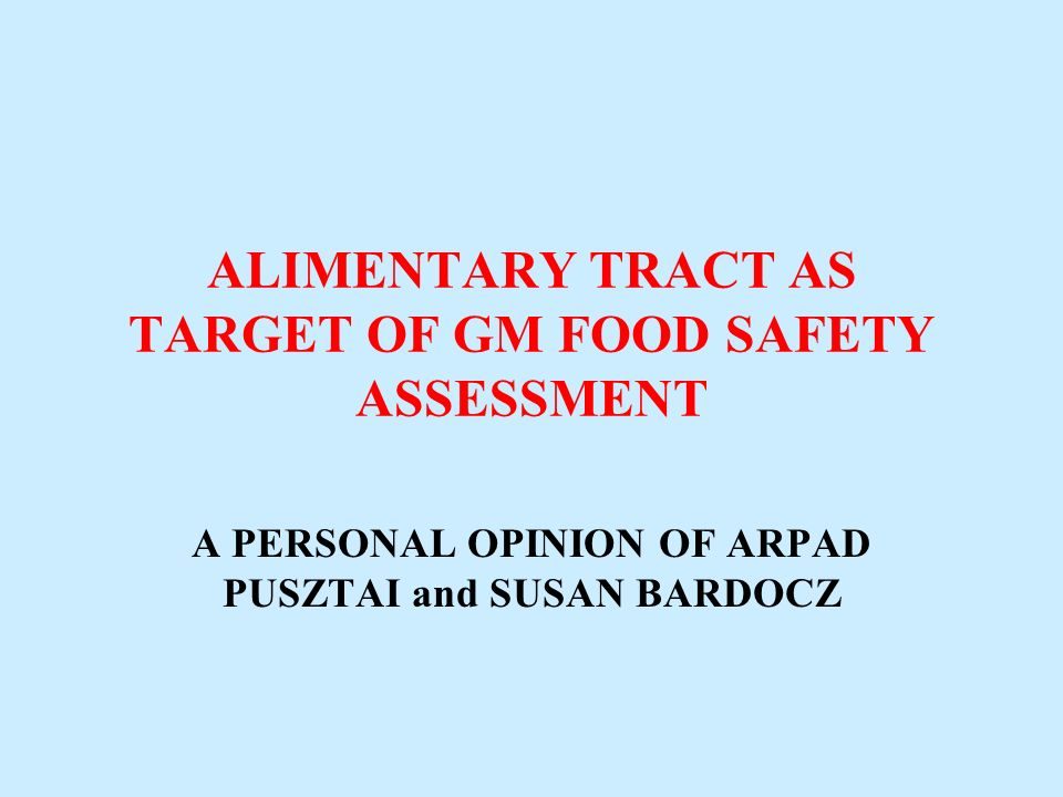 ALIMENTARY TRACT AS TARGET OF GM FOOD SAFETY ASSESSMENT A PERSONAL OPINION OF ARPAD PUSZTAI and SUSAN BARDOCZ