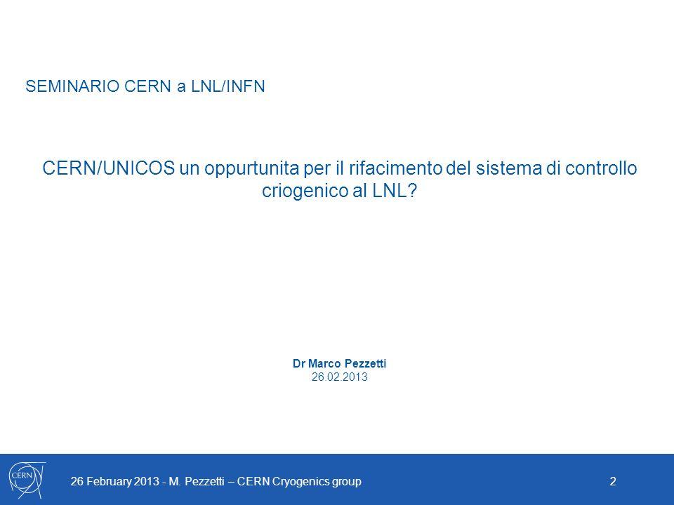 26 February 2013 - M. Pezzetti – CERN Cryogenics group2 SEMINARIO CERN a LNL/INFN CERN/UNICOS un oppurtunita per il rifacimento del sistema di control
