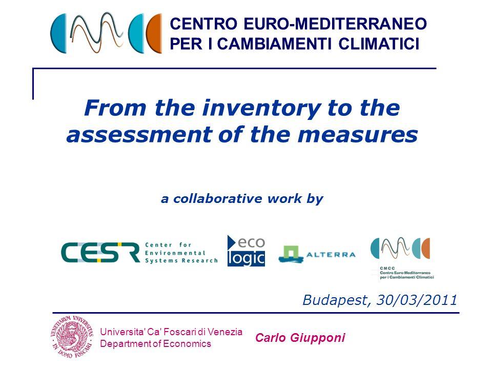 CENTRO EURO-MEDITERRANEO PER I CAMBIAMENTI CLIMATICI Universita' Ca' Foscari di Venezia Department of Economics From the inventory to the assessment o