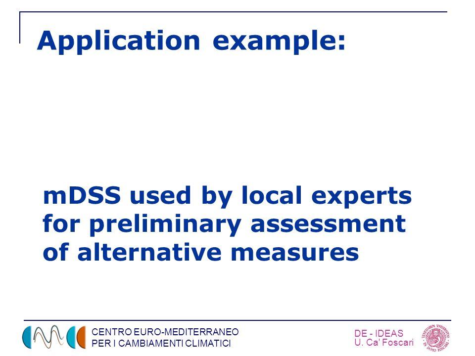 CENTRO EURO-MEDITERRANEO PER I CAMBIAMENTI CLIMATICI DE - IDEAS U. Ca' Foscari Application example: mDSS used by local experts for preliminary assessm