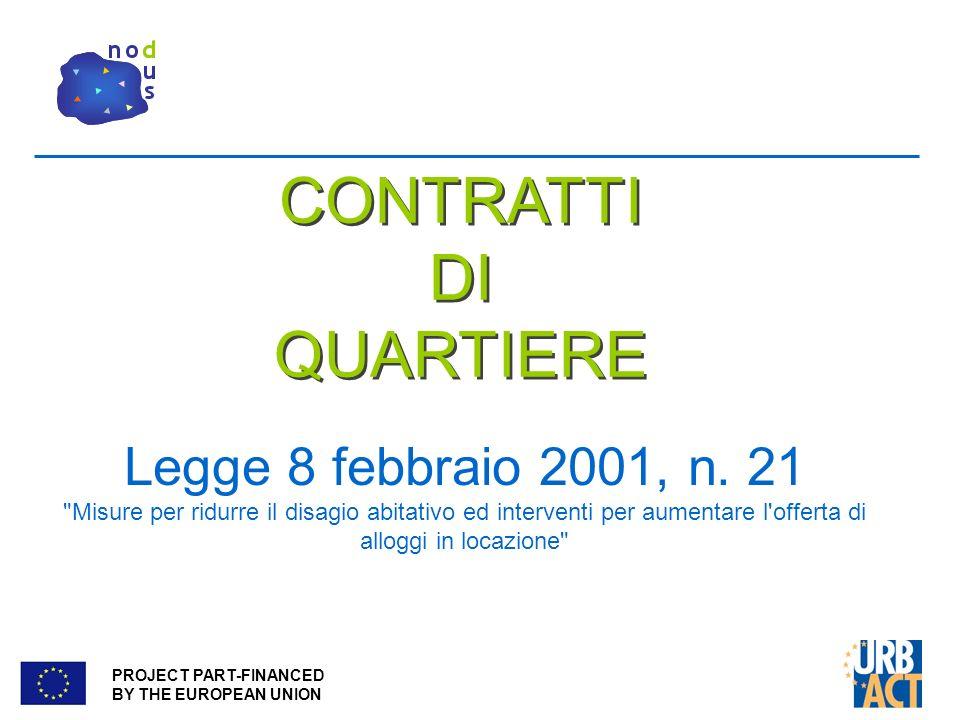 PROJECT PART-FINANCED BY THE EUROPEAN UNION CONTRATTI DI QUARTIERE CONTRATTI DI QUARTIERE Legge 8 febbraio 2001, n.