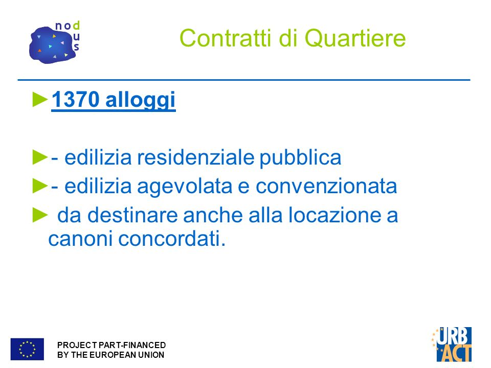 PROJECT PART-FINANCED BY THE EUROPEAN UNION 1370 alloggi - edilizia residenziale pubblica - edilizia agevolata e convenzionata da destinare anche alla locazione a canoni concordati.