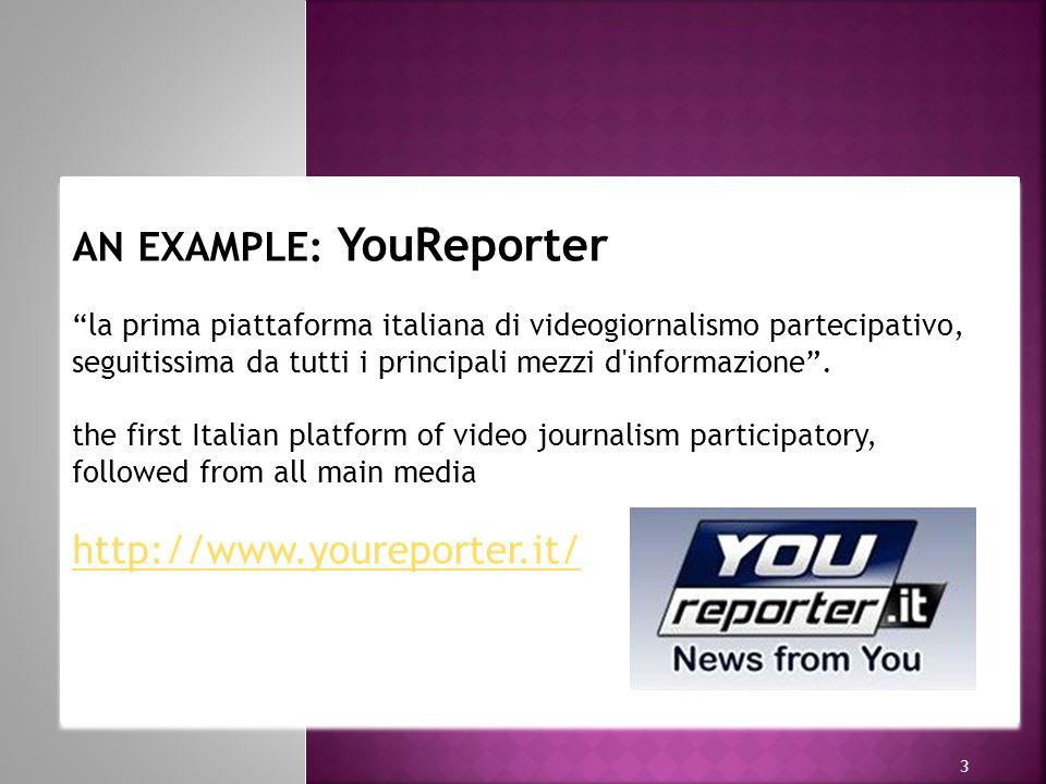 h h 3 AN EXAMPLE: YouReporter la prima piattaforma italiana di videogiornalismo partecipativo, seguitissima da tutti i principali mezzi d'informazione