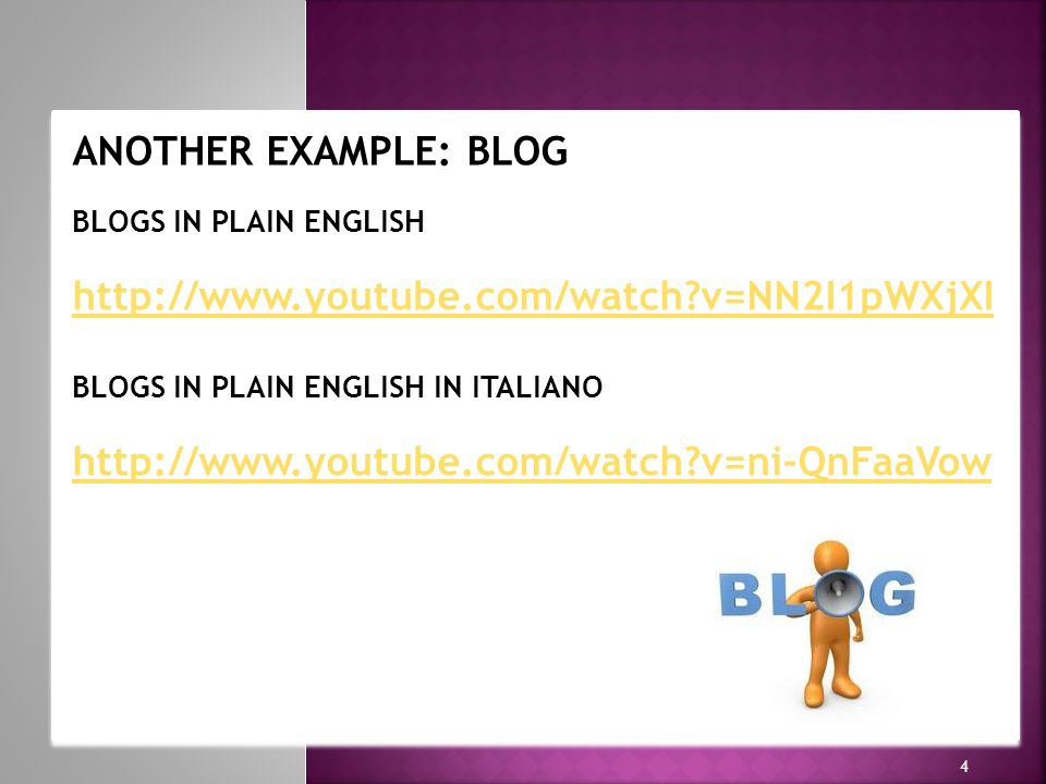 h h 4 ANOTHER EXAMPLE: BLOG BLOGS IN PLAIN ENGLISH http://www.youtube.com/watch v=NN2I1pWXjXI BLOGS IN PLAIN ENGLISH IN ITALIANO http://www.youtube.com/watch v=ni-QnFaaVow