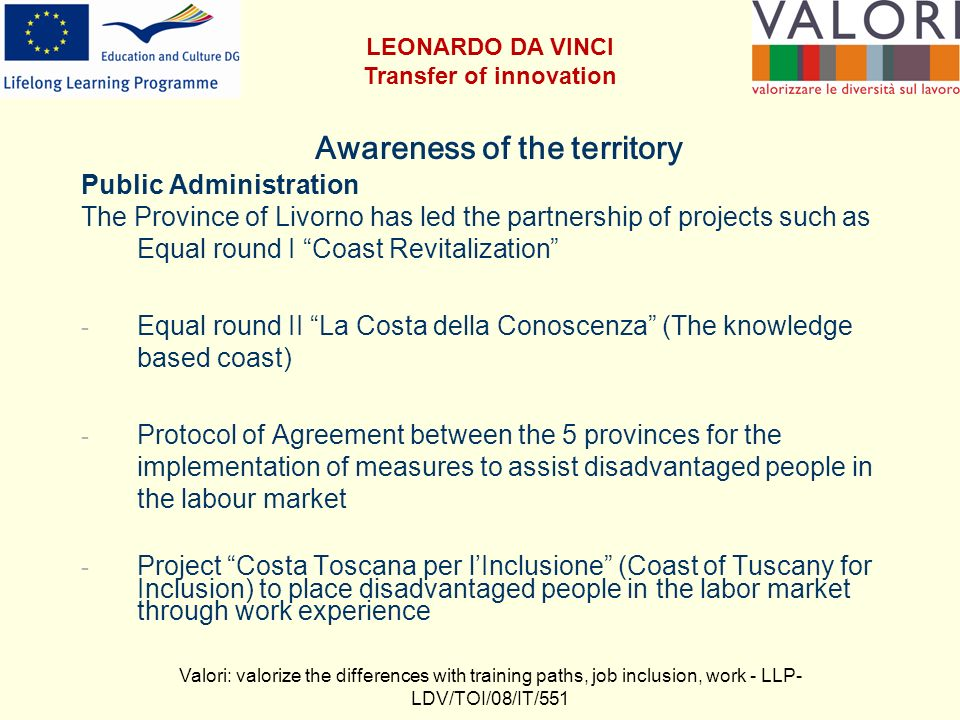 Awareness of the territory Public Administration The Province of Livorno has led the partnership of projects such as Equal round I Coast Revitalizatio
