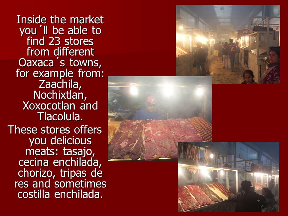 Inside the market you´ll be able to find 23 stores from different Oaxaca´s towns, for example from: Zaachila, Nochixtlan, Xoxocotlan and Tlacolula.