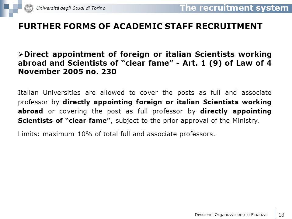 Divisione Organizzazione e Finanza Università degli Studi di Torino 14 The recruitment system FURTHER FORMS OF ACADEMIC STAFF RECRUITMENT Paid or unpaid teaching appointments - Art.