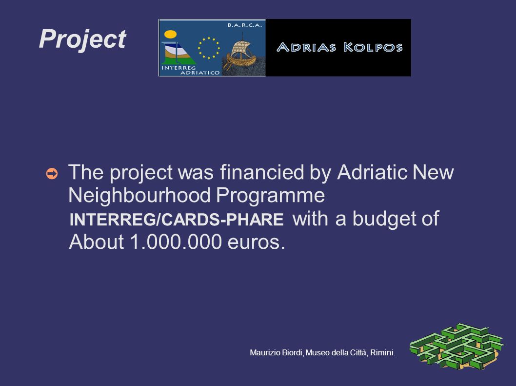 The project was financied by Adriatic New Neighbourhood Programme INTERREG/CARDS-PHARE with a budget of About euros.