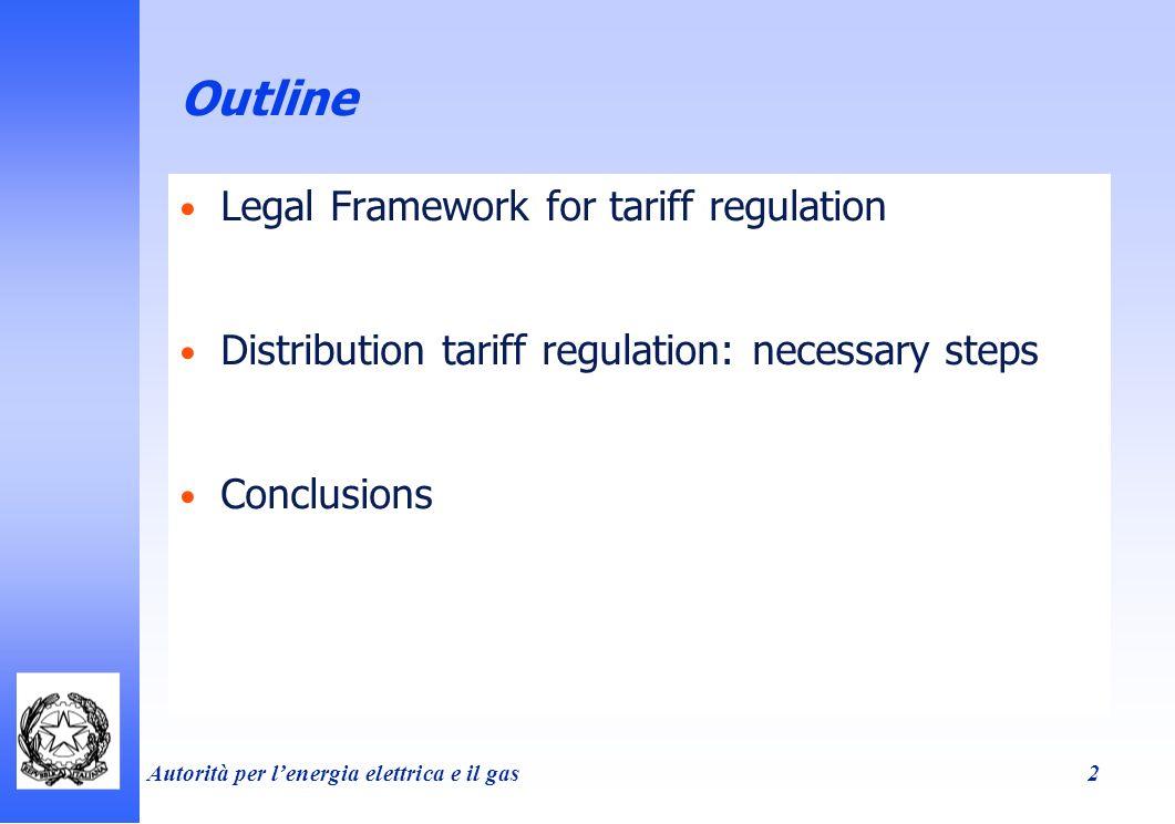 Autorità per lenergia elettrica e il gas 2 Outline Legal Framework for tariff regulation Distribution tariff regulation: necessary steps Conclusions