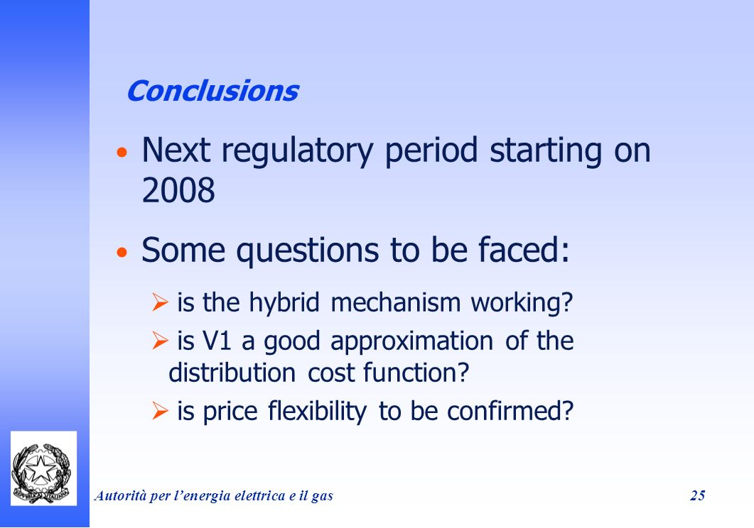 Autorità per lenergia elettrica e il gas 25 Conclusions Next regulatory period starting on 2008 Some questions to be faced: is the hybrid mechanism working.