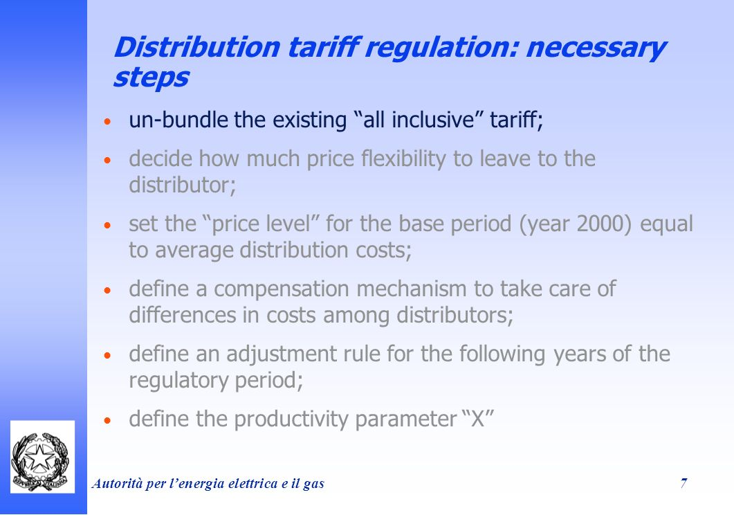 Autorità per lenergia elettrica e il gas 7 Distribution tariff regulation: necessary steps un-bundle the existing all inclusive tariff; decide how much price flexibility to leave to the distributor; set the price level for the base period (year 2000) equal to average distribution costs; define a compensation mechanism to take care of differences in costs among distributors; define an adjustment rule for the following years of the regulatory period; define the productivity parameter X