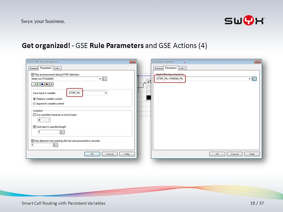 Titel bitte hier angeben! 19 / 37 Get organized! - GSE Rule Parameters and GSE Actions (4) Smart Call Routing with Persistent Variables