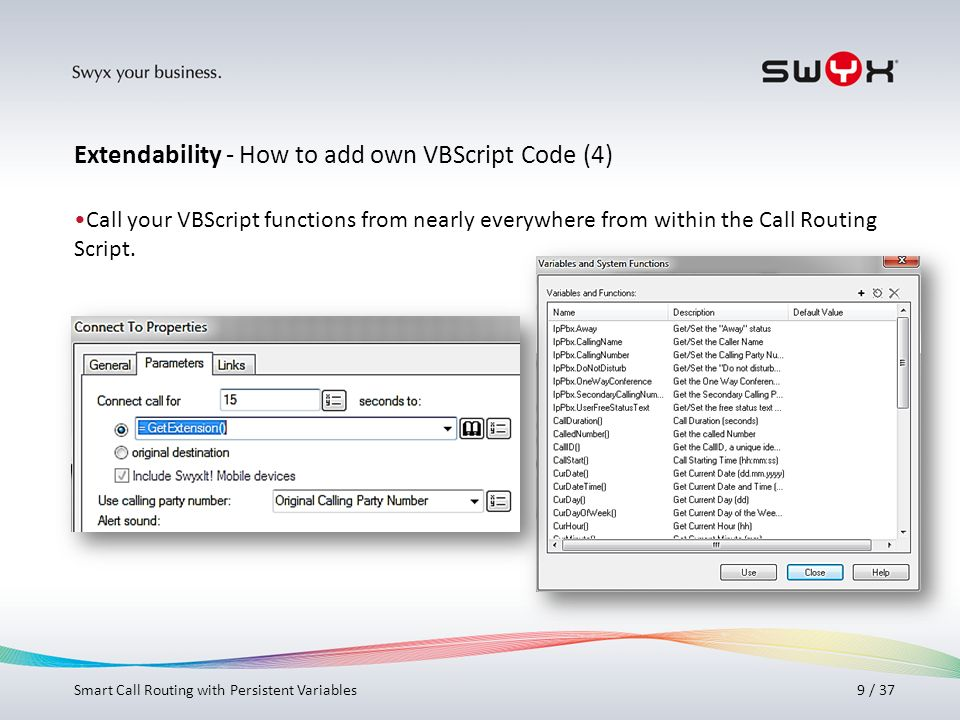 Titel bitte hier angeben! 9 / 37 Call your VBScript functions from nearly everywhere from within the Call Routing Script. Extendability - How to add o