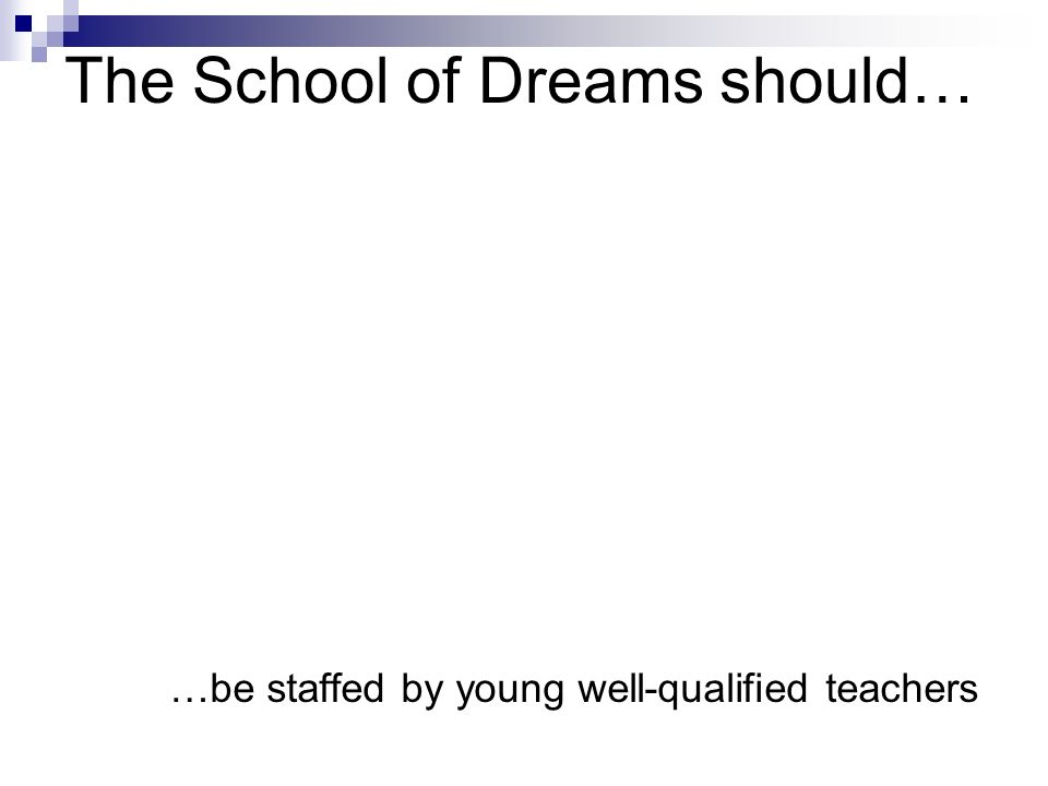 The School of Dreams should… …give us the feeling of security