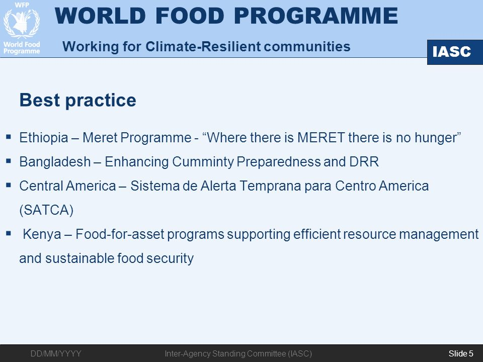DD/MM/YYYY IASC Slide 5Inter-Agency Standing Committee (IASC) WORLD FOOD PROGRAMME Working for Climate-Resilient communities Ethiopia – Meret Programm