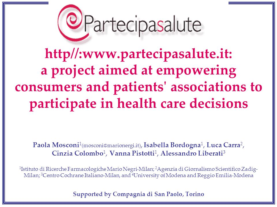 http//:www.partecipasalute.it: a project aimed at empowering consumers and patients' associations to participate in health care decisions Paola Moscon