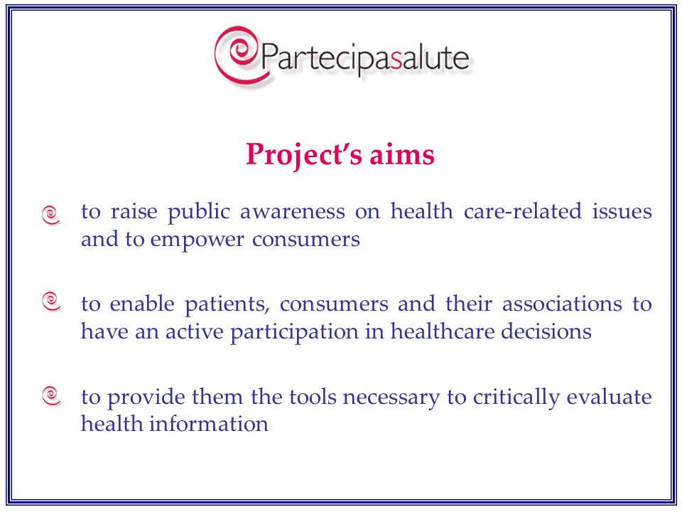to raise public awareness on health care-related issues and to empower consumers to enable patients, consumers and their associations to have an activ