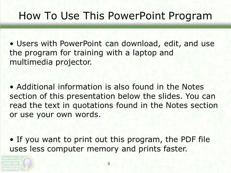 How To Use This PowerPoint Program Users with PowerPoint can download, edit, and use the program for training with a laptop and multimedia projector.