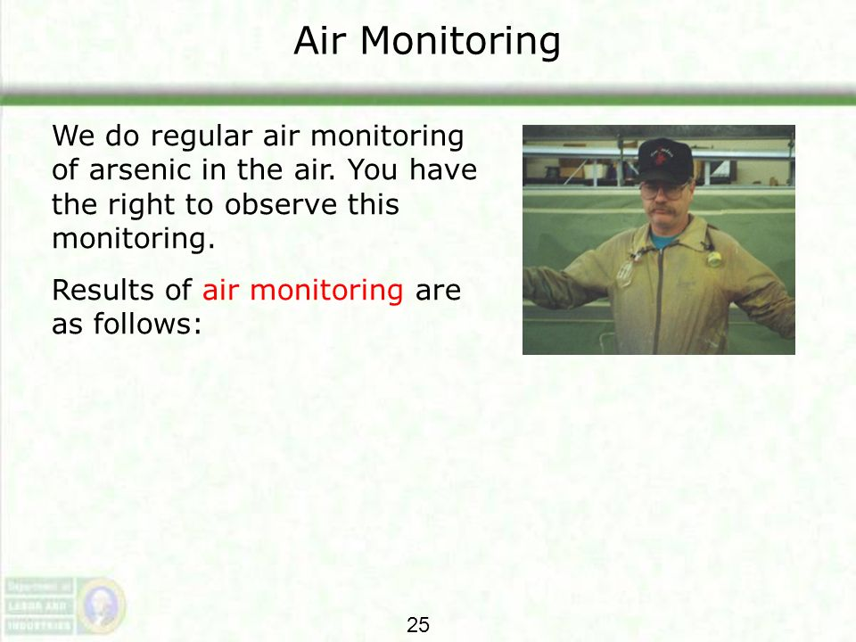 Air Monitoring We do regular air monitoring of arsenic in the air. You have the right to observe this monitoring. Results of air monitoring are as fol
