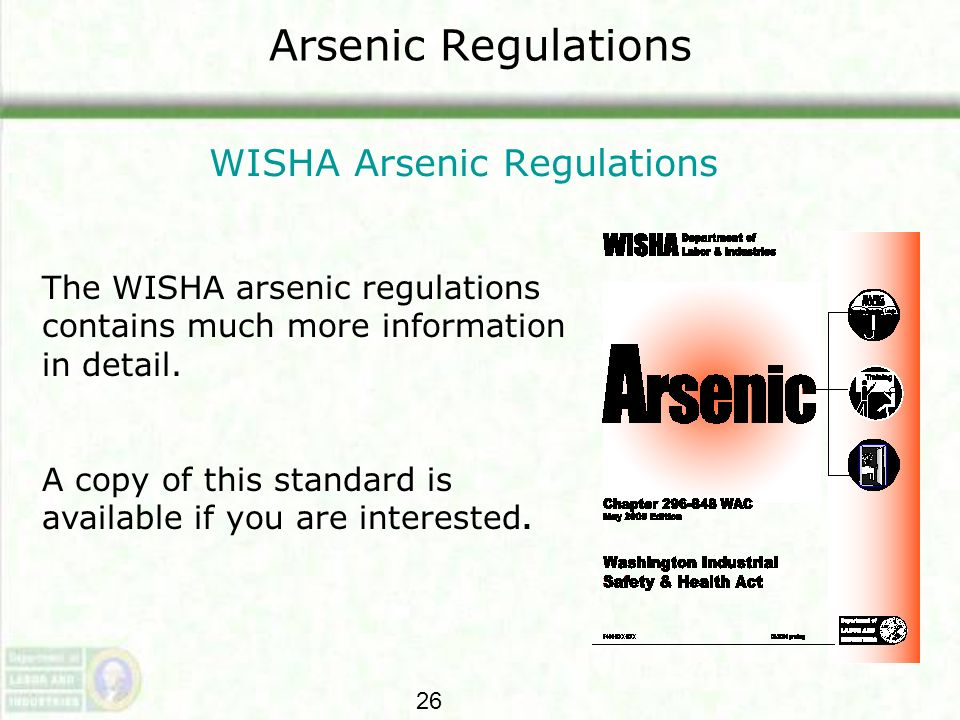 Arsenic Regulations WISHA Arsenic Regulations The WISHA arsenic regulations contains much more information in detail. A copy of this standard is avail