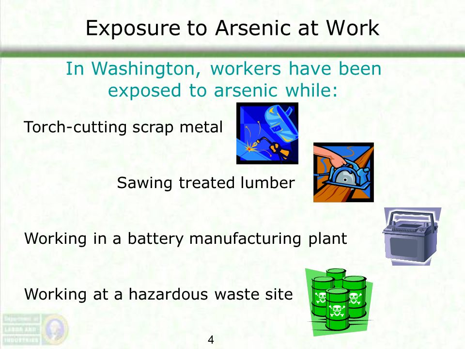 Arsenic Exposure You may be or are exposed to arsenic at this jobsite in the following activities or locations: Employer: describe the quantity, location, manner of use, storage, source of exposure and specific activities that could or will result in employee exposure to arsenic.