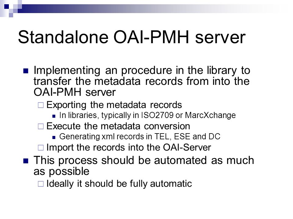 Standalone OAI-PMH server Implementing an procedure in the library to transfer the metadata records from into the OAI-PMH server Exporting the metadat