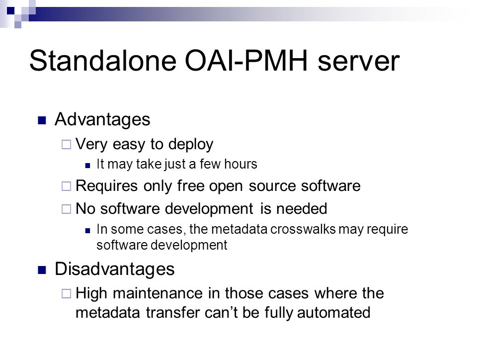 Standalone OAI-PMH server Advantages Very easy to deploy It may take just a few hours Requires only free open source software No software development