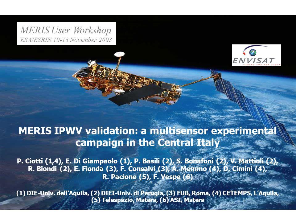 MERIS IPWV validation: a multisensor experimental campaign in the Central Italy P. Ciotti (1,4), E. Di Giampaolo (1), P. Basili (2), S. Bonafoni (2),