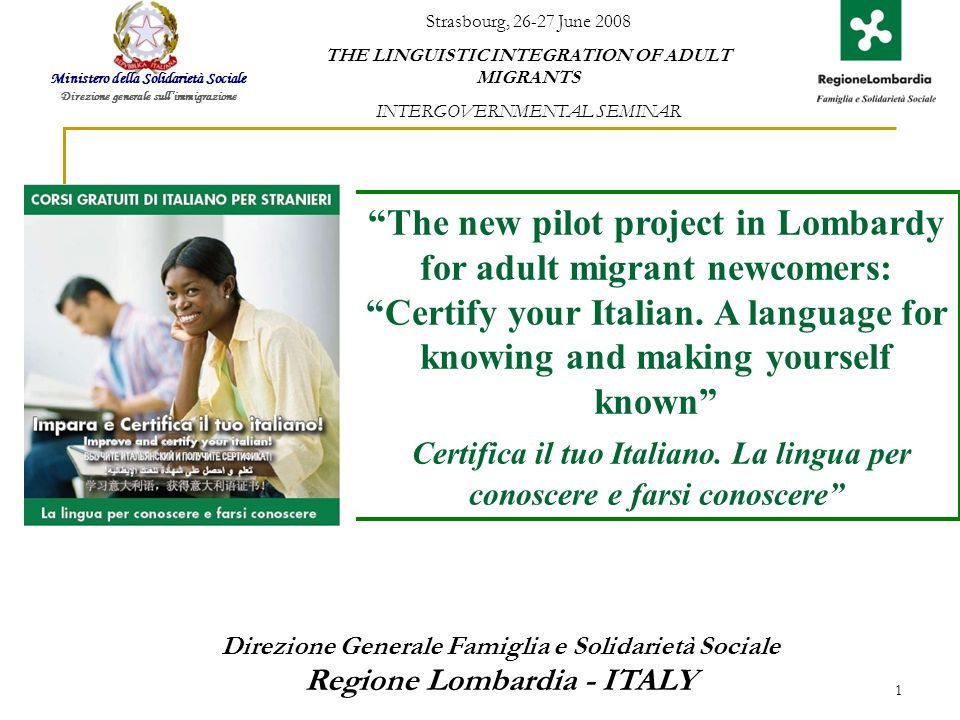 1 The new pilot project in Lombardy for adult migrant newcomers: Certify your Italian. A language for knowing and making yourself known Certifica il t