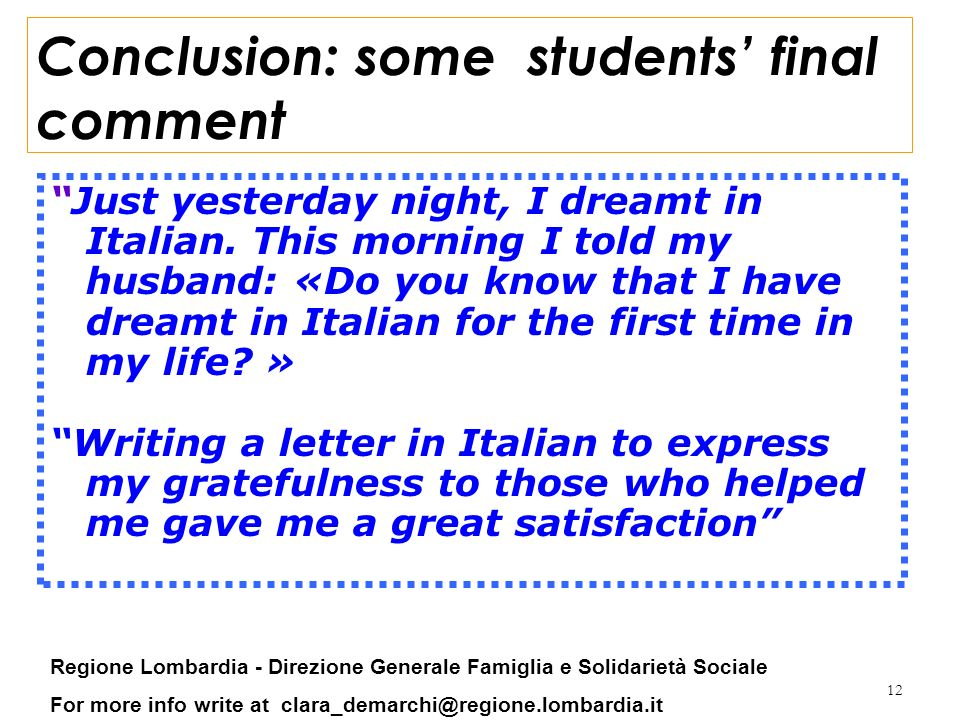 12 Conclusion: some students final comment Just yesterday night, I dreamt in Italian. This morning I told my husband: «Do you know that I have dreamt